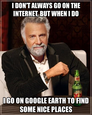 i don't always go on the internet, but when i do
