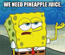 we need pineapple juice.