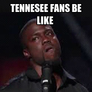 Tennesee Fans Be Like ...