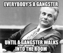 everybody's a gangster